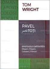 "Epistolele captivității. Efeseni, Filipeni, Coloseni, Filimon. Seria ""Pavel pentru toți"" - N. T. Wright"