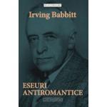 Eseuri antiromantice - Irving Babbitt