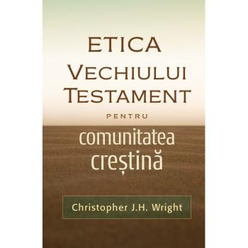 Etica Vechiului Testament pentru comunitatea crestina - Christopher J.H. Wright