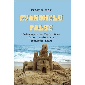 Evanghelii false - Trevin Wax