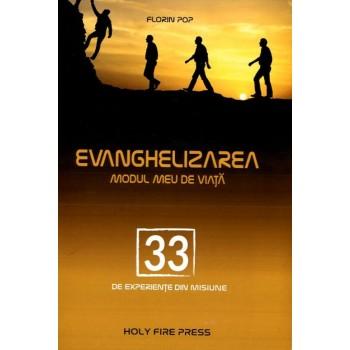 Evanghelizarea – modul meu de viață. 33 de experiențe din misiune - Florin Pop
