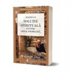 Exista o solutie spirituala pentru orice problema - Wayne W. Dyer