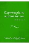 Experimentarea nasterii din nou. Studii din Ioan 3 - Martyn Lloyd Jones