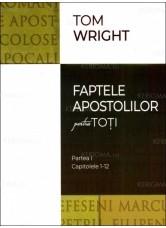 Faptele apostolilor pentru toti. Partea I. Capitolele 1-12 - N.T. Wright