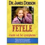 Fetele - cum sa le crestem - James Dobson