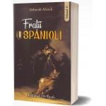 Frații spanioli. O poveste a secolului al XVI-lea. Vol. 2 - Deborah Alcock
