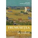 Frumusețea ascunsă la vedere - Florin Bica, Alexandru-Filip Popovici (ed.)