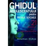 Ghidul adolescentului pentru rețele sociale. 21 de ponturi pentru siguranța ta online - Jonathan McKee