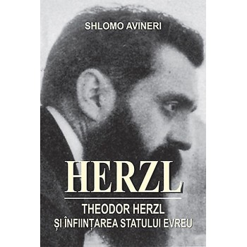Herzl. Theodor Herzl si infiintarea statului evreu - Shlomo Avineri