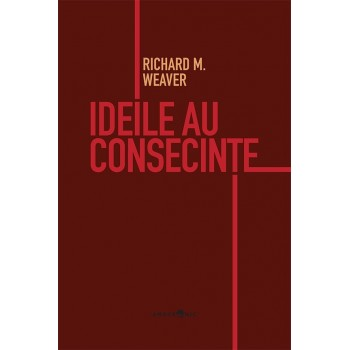 Ideile au consecințe - Richard M. Weaver