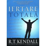 Iertare totala - R.T. Kendall