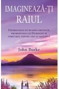 Imaginează-ți Raiul. Experiențe de moarte iminentă, promisiunile lui Dumnezeu și uimitorul viitor care te așteaptă - John Burke