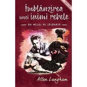 Imblânzirea unei inimi rebele. Un mesaj de speranță - Allen Langham