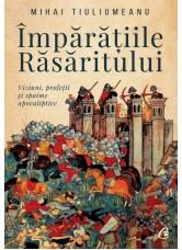 Împărățiile răsăritului. Viziuni, profeții și spaime apocaliptice - Mihai Tiuliumeanu