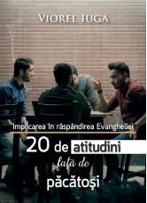 Implicarea în răspândirea Evangheliei. 20 de atitudini față de păcătoși - Viorel Iuga