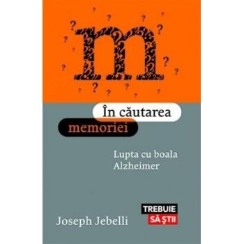 In cautarea memoriei. Lupta cu boala Alzheimer - Joseph Jebelli