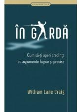 În gardă. Cum să-ți aperi credința cu argumente logice și precise - William Lane Craig