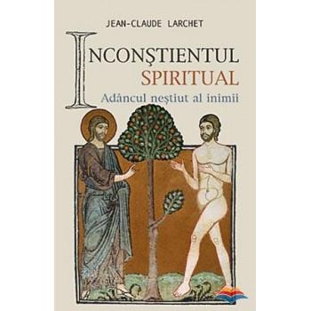 Inconstientul spiritual - Jean-Claude Larchet