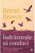 Îndrăznește să conduci prin muncă neînfricată, conversații dificile și implicare deplină - Brene Brown