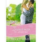 "Inima mea îți aparține. Seria ""Familia Porter"" - Becky Wade"