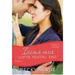 """Inima mea luptă pentru tine. Seria """"Familia Porter""""- Becky Wade"""