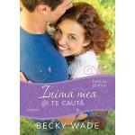 "Inima mea te caută. Seria ""Familia Porter"" - Becky Wade"