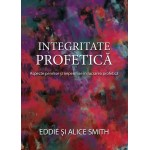 Integritate Profetica. Aspecte permise si nepermise in lucrarea profetica - Eddie Smith, Alice Smith