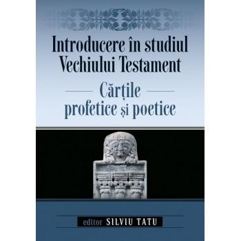 Introducere în studiul Vechiului Testament. Cărțile profetice și poetice  - Silviu Tatu (ed.)