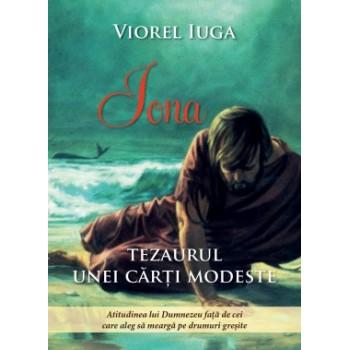 Iona. Tezaurul unei carti modeste. Atitudinea lui Dumnezeu fata de cei care aleg sa mearga pe drumuri gresite - Viorel Iuga