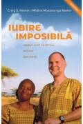 Iubire imposibilă. Război civil în Africa. Minuni. Speranță - Craig S. Keener