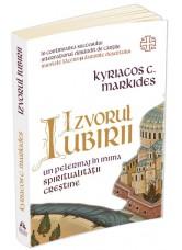 Izvorul Iubirii. Un pelerinaj în inima spiritualității creștine - Kyriacos C. Markides