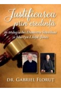 Justificarea prin credinta in teologia lui Dumitru Staniloae si Martyn Lloyd-Jones - Gabriel Florut