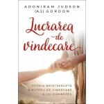 Lucrarea de vindecare. Istoria neîntreruptă a puterii de vindecare a lui Dumnezeu - Adoniram Judson Gordon