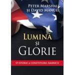 Lumina si glorie. O istorie a constituirii Americii  - Peter Marshall, David Manuel