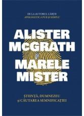 Marele mister. Stiinta, Dumnezeu si cautarea semnificatiei - Alister McGrath