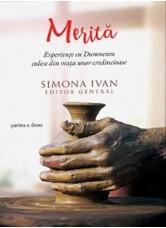 Merită. Experiențe cu Dumnezeu culese din viața unor credincioase - Simona Ivan (ed.)