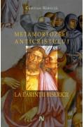 Metamorfozele Anticristului la parintii Bisericii - Cristian Badilita