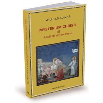 Mysterium Christi (III). Meditații despre Paște - Wilhelm-Dancă