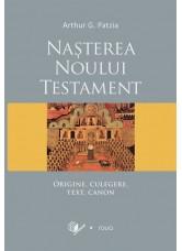 Nasterea Noului Testament. Origine, culegere, text, canon - Arthur G. Patzia