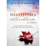 Neasteptata intorsatura a vietii editia 2 - David Jeremiah