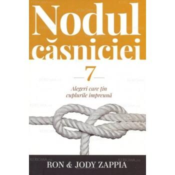 Nodul căsniciei. 7 alegeri care țin cuplurile împreună - Ron Zappia, Jody Zappia
