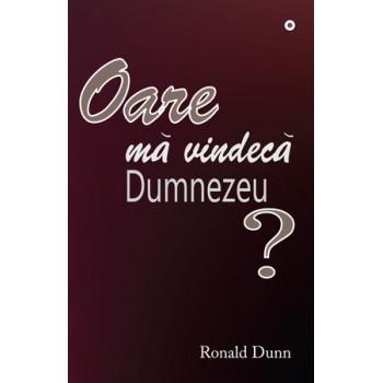 Oare ma vindeca Dumnezeu? Puterea si scopul lui Dumnezeu in suferinta - Ronald Dunn