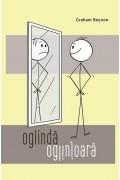 Oglinda, oglinjoara. Descopera-ti adevarata identitate in Hristos - Grahan Beynon