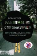 Pandemia de coronavirus. Conspirație, atac demonic sau voință divină - Onisim Botezatu