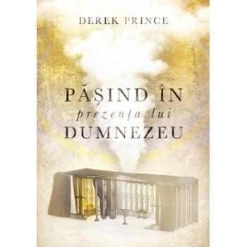 Pasind in prezenta lui Dumnezeu - Derek Prince