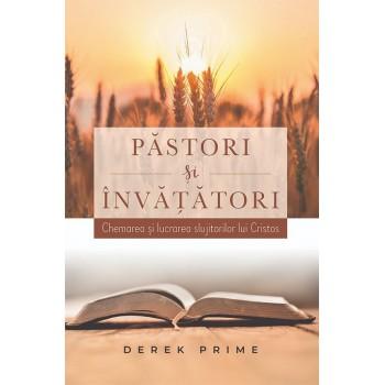 Pastori si invatatori. Chemarea si lucrarea slujitorilor lui Cristos - Derek Prime