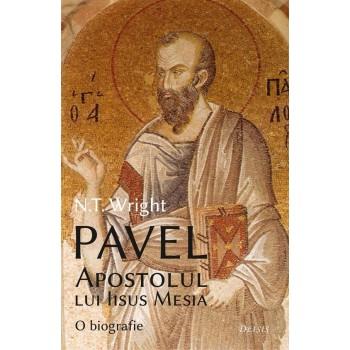 Pavel, apostolul lui Iisus Mesia. O biografie - N. T. Wright