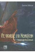 Pe urmele lui Nehustan. O poveste de (foarte) demult - Sarina Miron