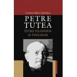 Petre Tutea intre filosofie si teologie - Cassian Maria Spiridon