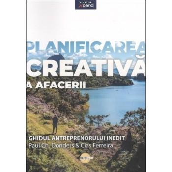 Planificarea creativă a afacerii. Ghidul antreprenorului inedit - Paul Ch. Donders, Cias Ferreira